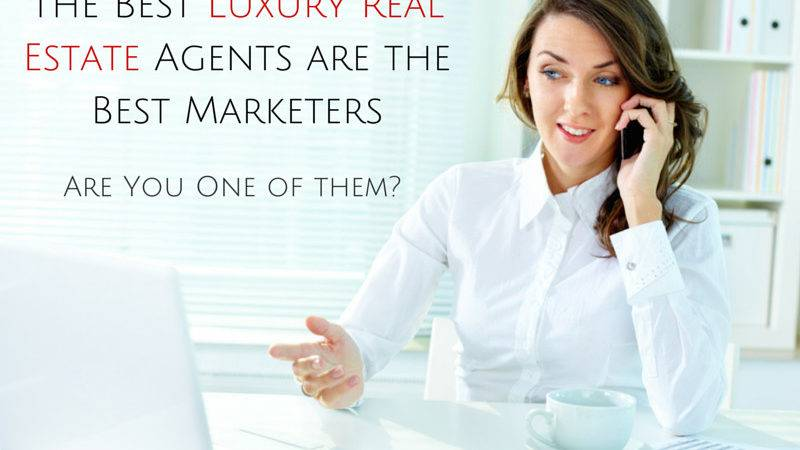 Best Luxury Real Estate Agents Marketers